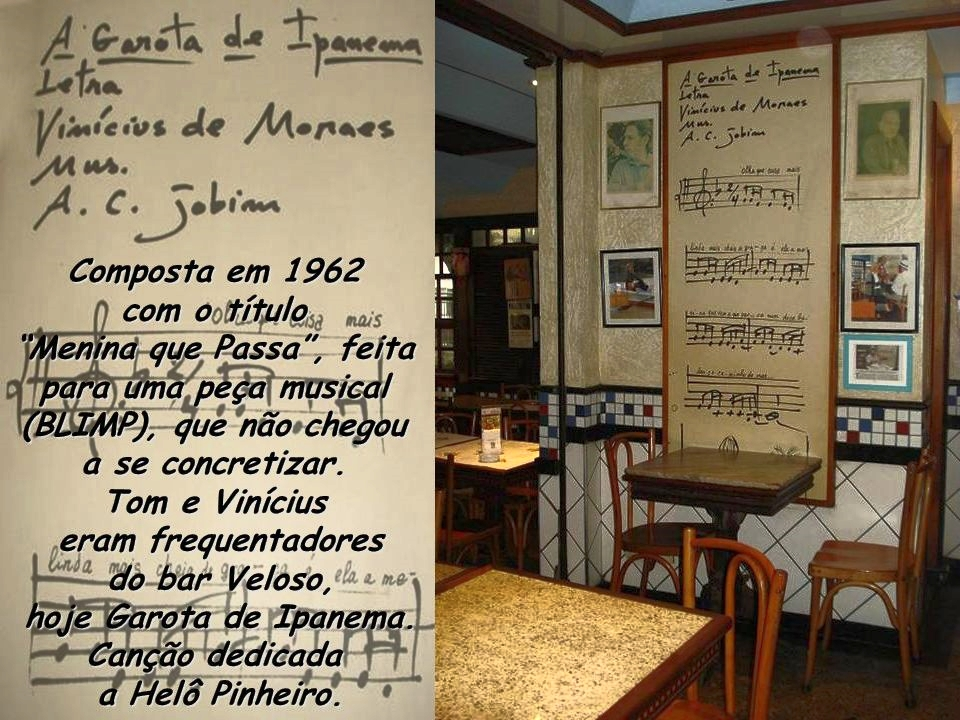 'Veloso Bar' (now 'Garota de Ipanema') and the table where Vinicius de Moraes and Tom Jobim composed the famous song in 1962 – a poem to celebrate love.