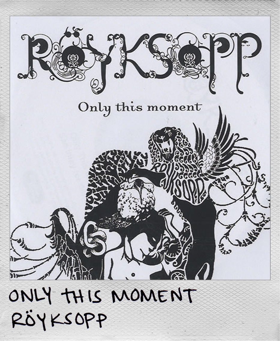 Only This Moment • Röyksopp