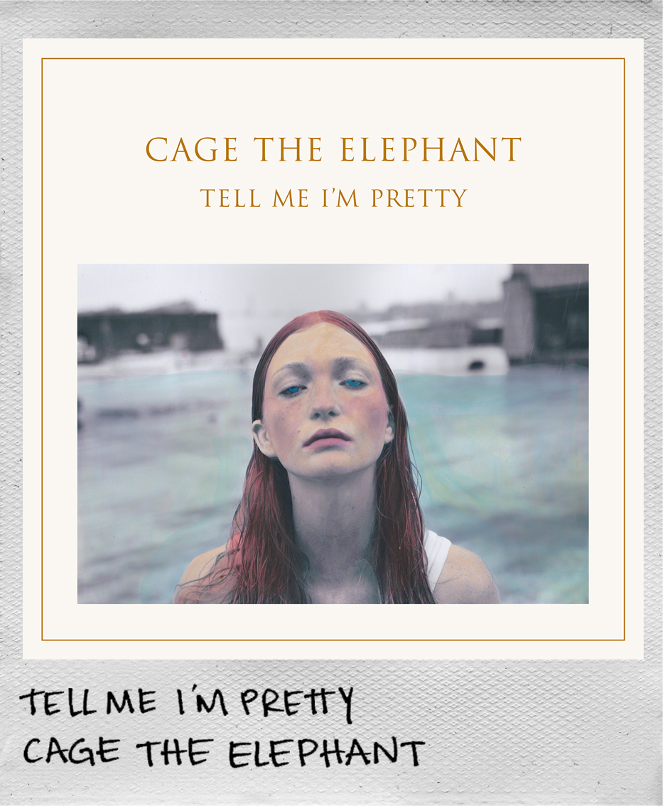 Tell Me I'm Pretty • Cage The Elephant