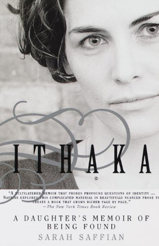 Ithaka by Sarah Saffian - Sarah Saffian recreates her personal account of reuiniting with her birth family as an adult. Saffian expertly describes the adoptee perspective as well as the emotions associated with finding the missing pieces of one's identity.