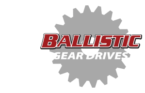 Ballistic Gear Drives