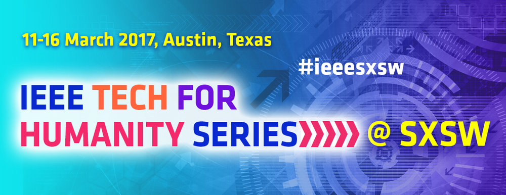 IEEE Tech for Humanity Series at SXSW