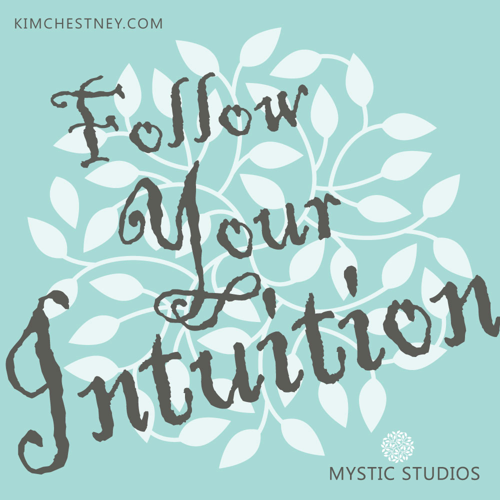 Mystic-Studios-Follow-Your-Intuition-Kim-Chestney.jpg