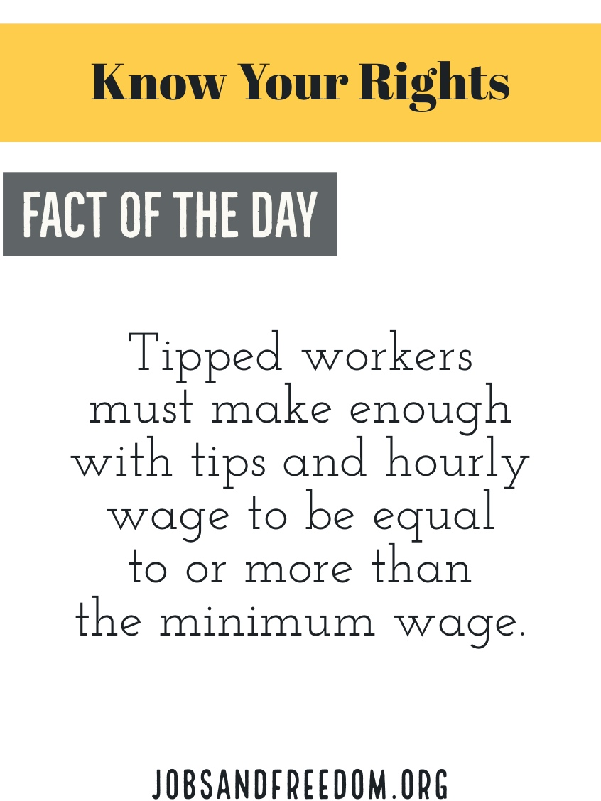 Tipped workers must make enough with tips and hourly wage to be equal to or more than the minimum wage.