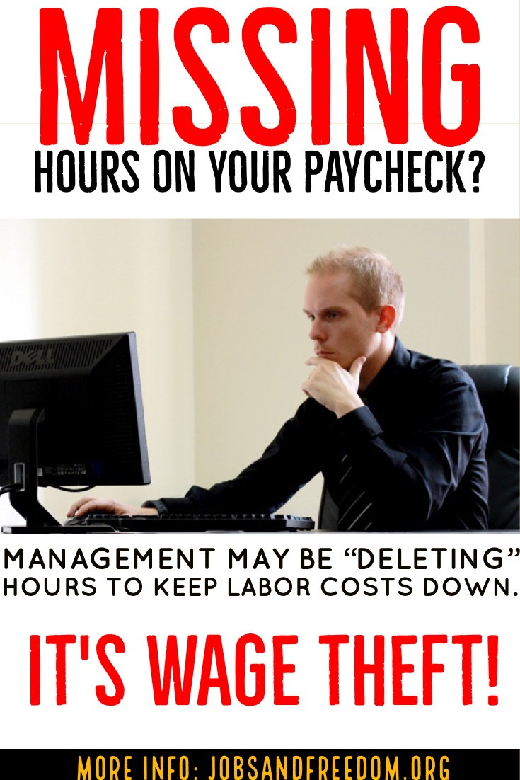 missing hours on your paycheck?  Management may be deleting hours to  keep labor costs down. It's wage theft. GO TO JobsandFREEDOM.ORG To learn more