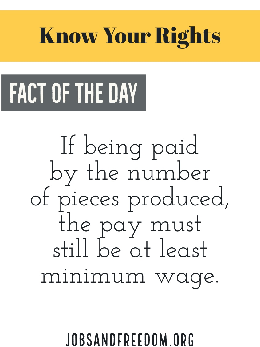 piece rate, if being paid by the number of pieces produced the pay must still be at least minimum wage