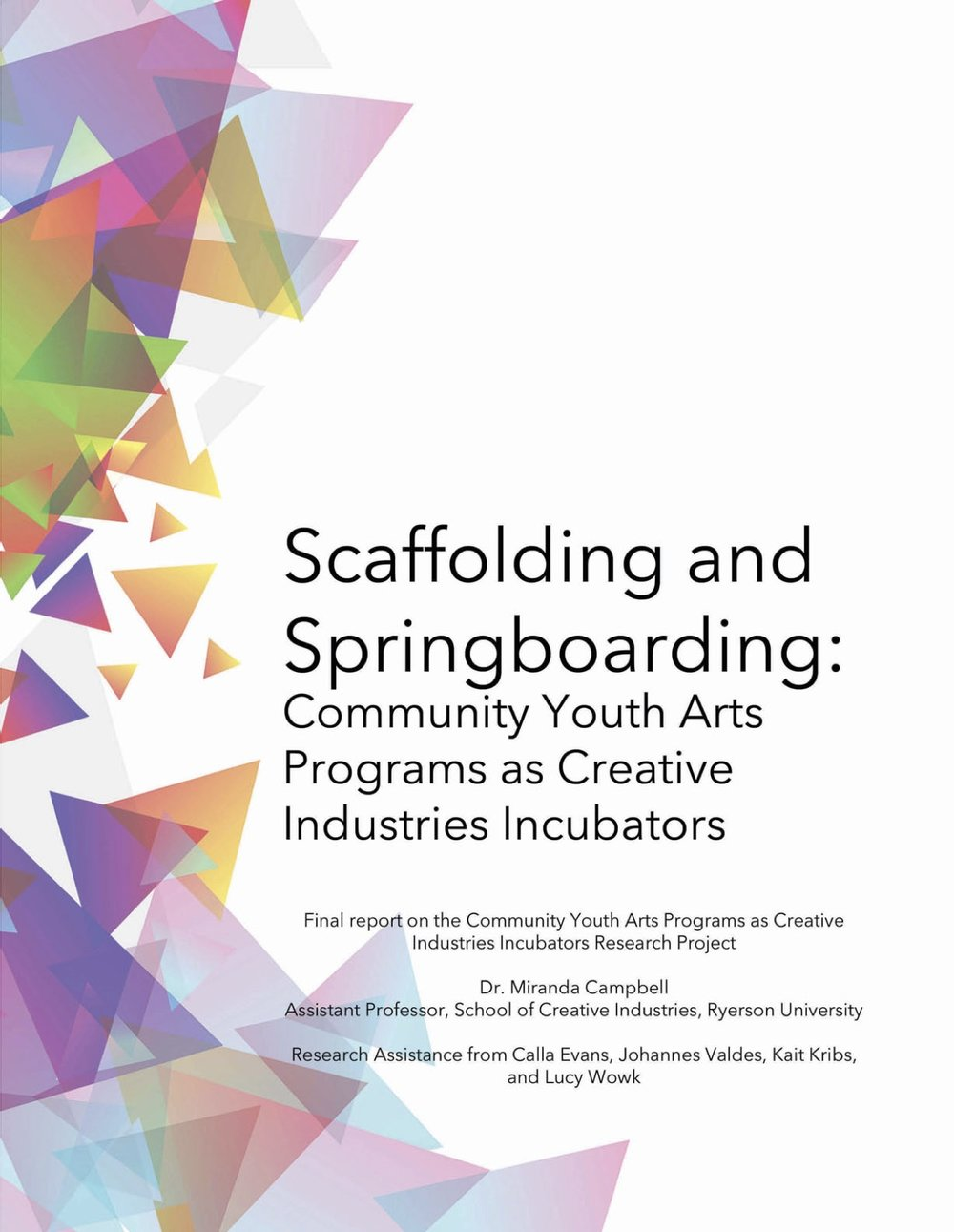 """- """"Scaffolding and Springboarding"""" (2018) is the final report from the """"Community Youth Arts Programs as Creative Industries Incubators"""" research project (2017-2018), conducted with three community youth arts programs in Toronto, Canada (SKETCH Working Arts, VIBE Arts, ArtReach).Click on the document to read the research findings."""