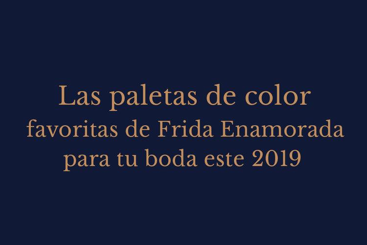 41c92964c La paletas de color favoritas de Frida Enamorada para tu boda este ...