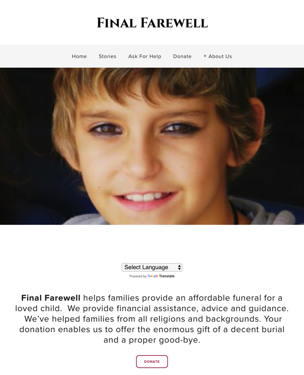 Squarespace   website design  Final Farewell  The charity helps families provide an affordable funeral for a loved child.   The site was built with Squarespace's Adirondack template modified with custom CSS and Google Translate code injections.    READ MORE >>