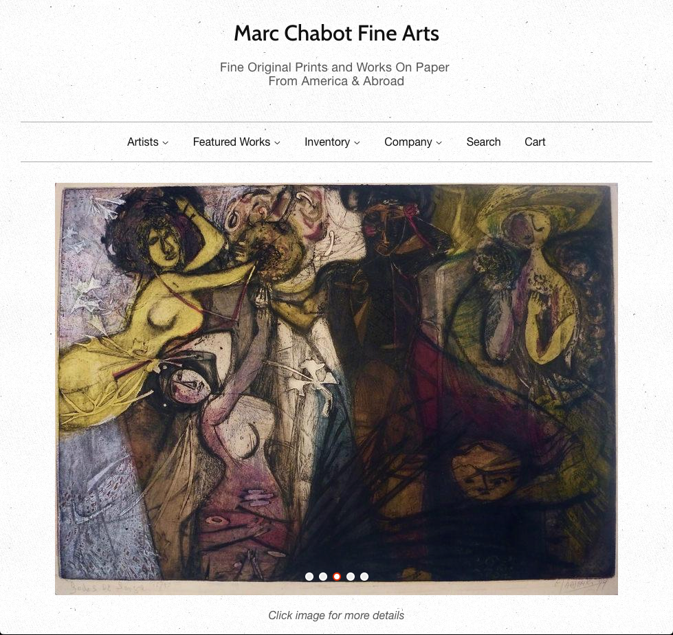 Shopify website redesign  Marc Chabot Fine Arts  The company sells fine art prints and works on paper from the Americas and abroad.  The site was built using Shopify's Minimal theme with custom CSS formatting modified LIQUID code, and Facebook and Pinterest sales channels.    READ MORE >>