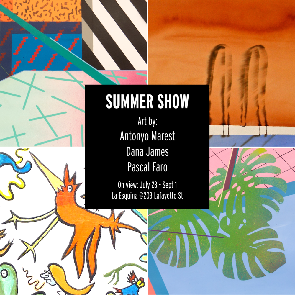 Reception, Thursday, August 17th from 6-8pm at La Esquina (203 Lafayette Street, NY)    Featuring works by Antonyo Marest, Dana James and Pascal Faro. Curated by Natasha Stefanovic of Beautiful Things Curated the exhibit will be on view from July 28 till September 1.