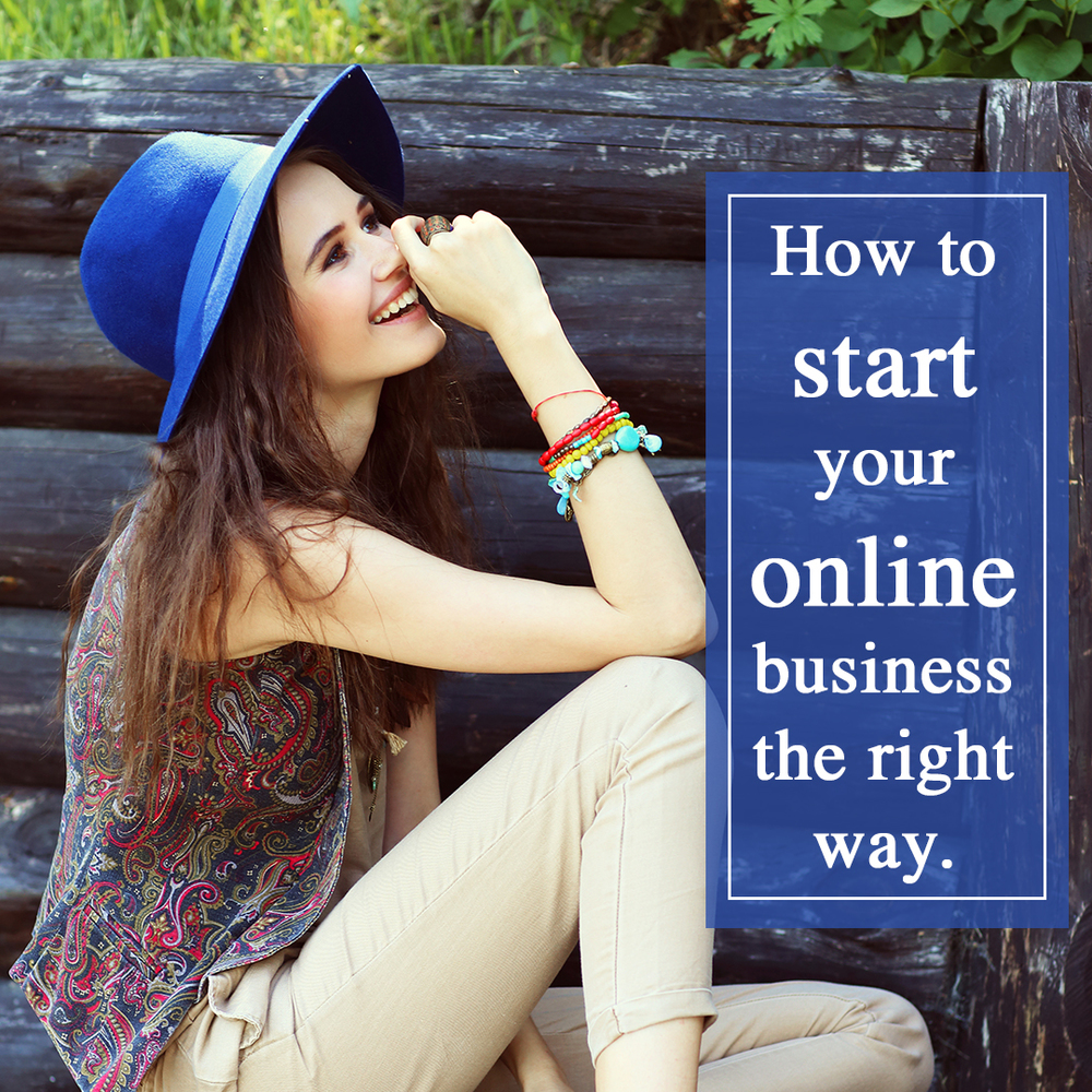 How to start your online business the right way.