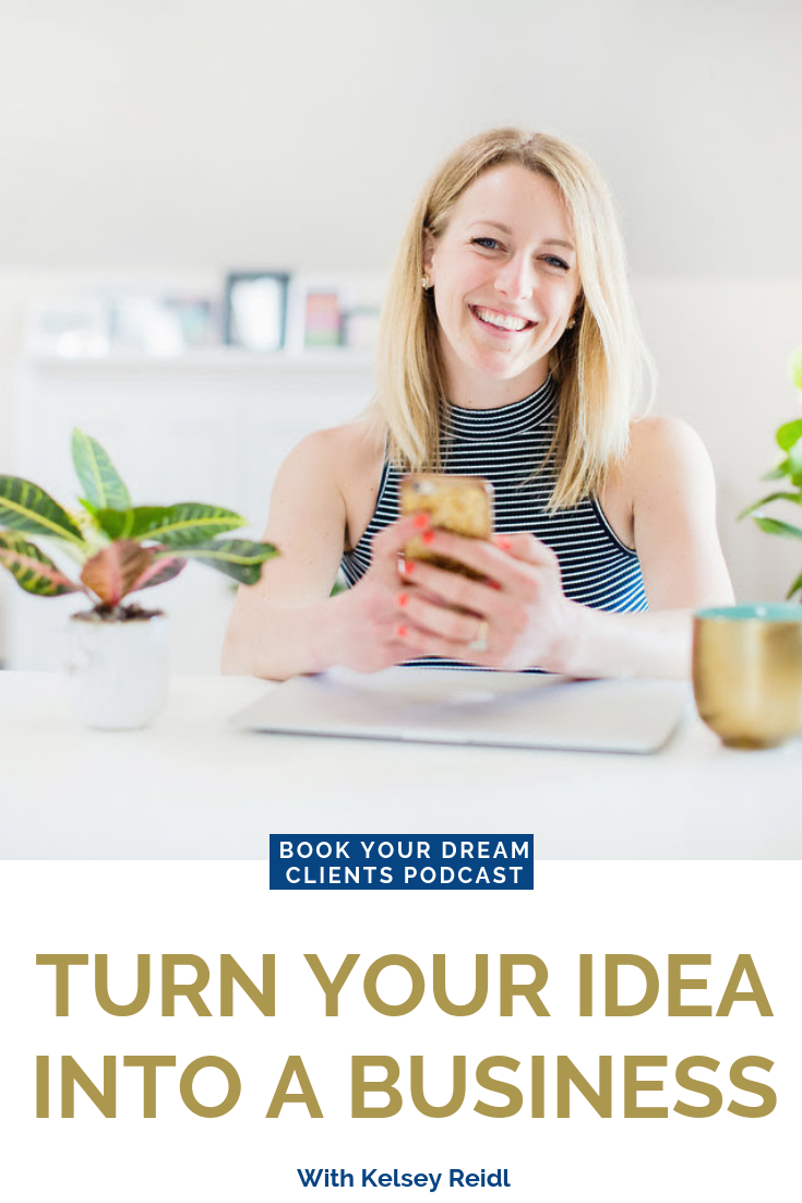 Turn Your Idea Into a Business with Kelsey Reidl on the Book Your Dream Clients Podcast