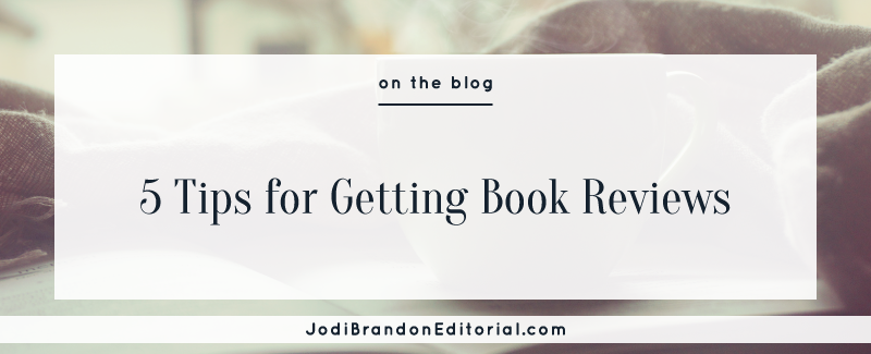 5 Tips for Getting Book Reviews  |  Jodi Brandon Editorial