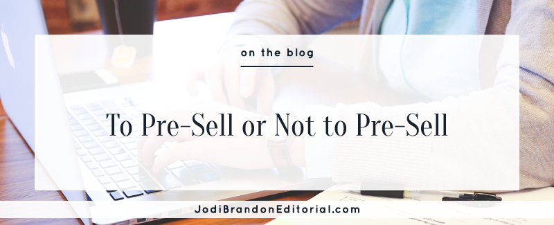 To Pre-Sell or Not to Pre-Sell  |  Jodi Brandon Editorial