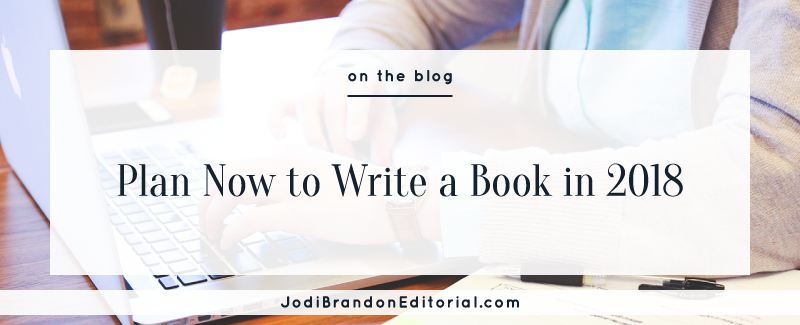 Plan Now to Write a Book in 2018  |  Jodi Brandon Editorial