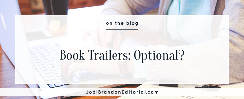 Book Trailers: Optional?  |  Jodi Brandon Editorial