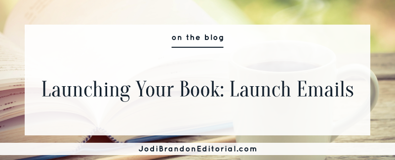 Launching Your Book: Launch Emails  |  Jodi Brandon Editorial