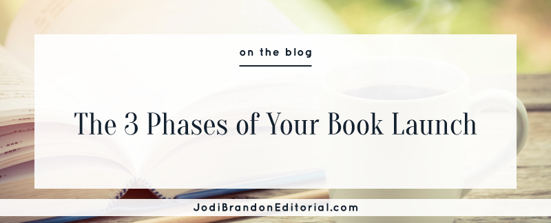 The 3 Phases of Your Book Launch | Jodi Brandon Editorial