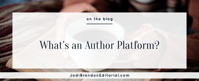 What's an Author Platform?  |  Jodi Brandon Editorial