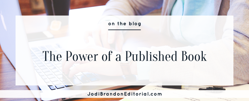 The Power of a Published Book  |  Jodi Brandon Editorial