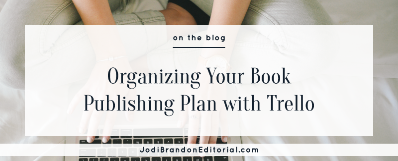 Organizing Your Book Publishing Plan with Trello  |  Jodi Brandon Editorial
