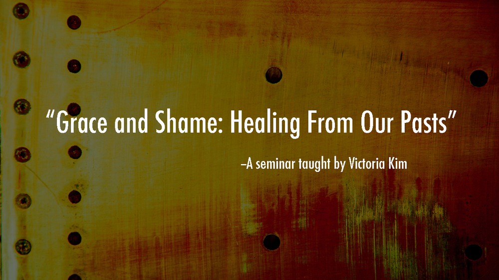 Grace and Shame: Healing From Our Pasts