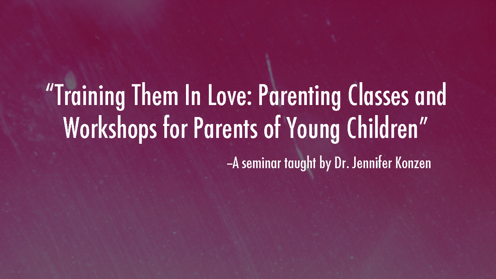 Training Them In Love: Parenting Classes and Workshops for Parents of Young Children