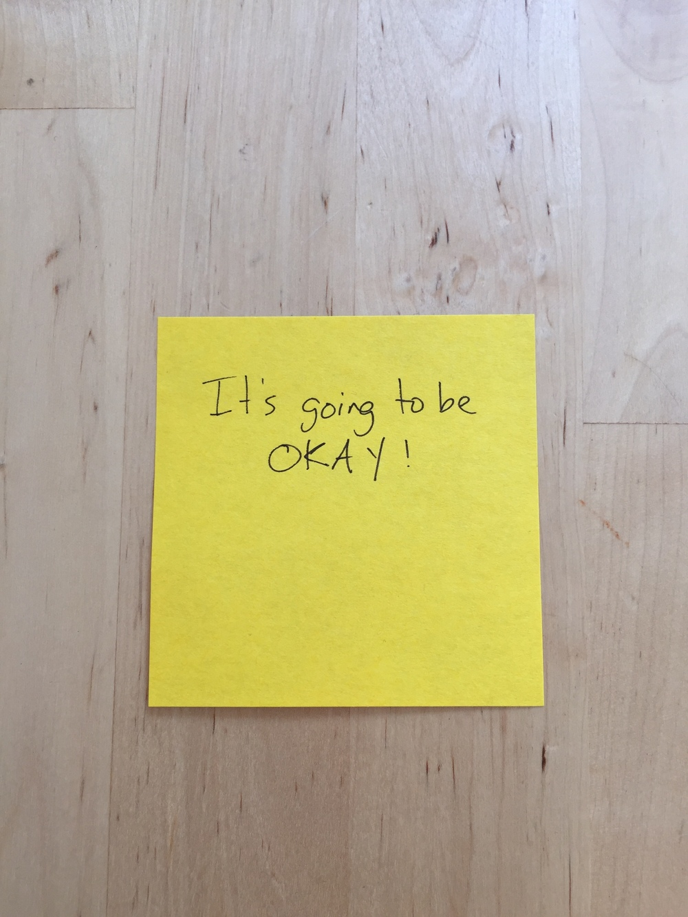 My husband once handed me this sticky note. It's a phrase he utters a lot to me. It may also be my future tattoo.