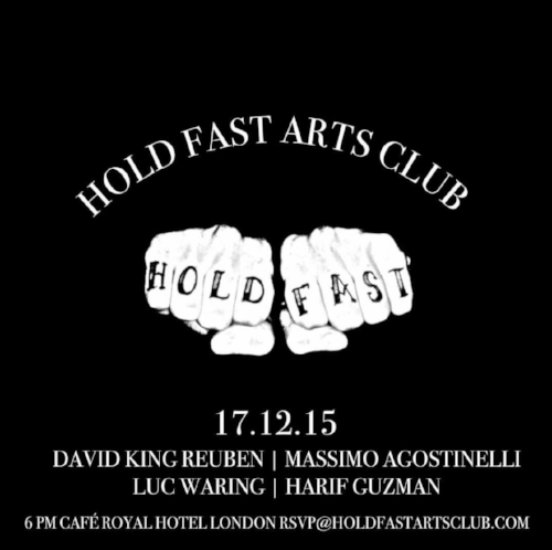 HOLD FAST ARTS CLUB  |  DAVID KING REUBEN  |  MASSIMO AGOSTINELLI  |  LUC WARING  |  HARIF GUZMAN  |  CAFE ROYAL  |