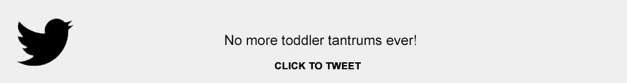 No more tantrums ever!