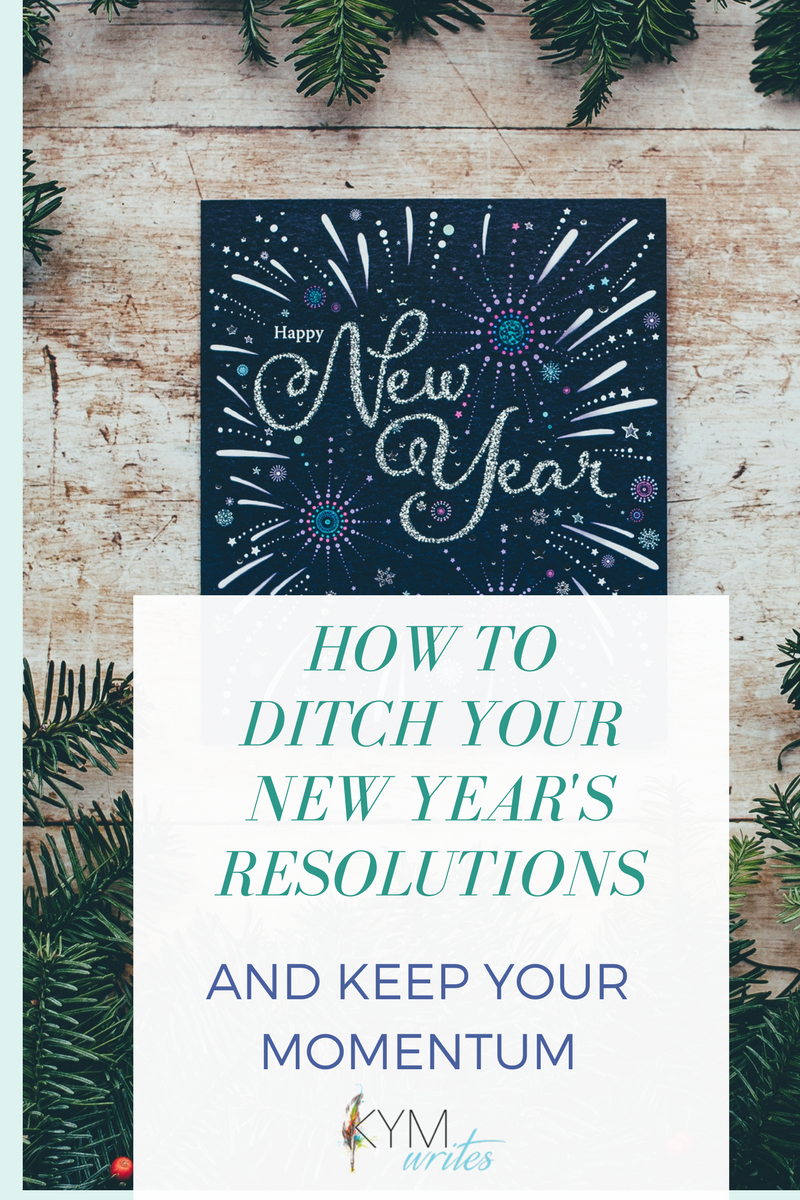 Ditch Your New Years Resolutions