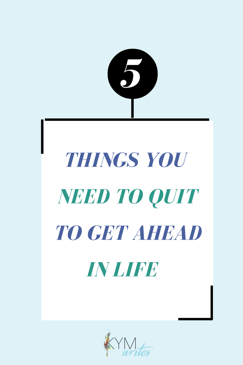 5 things to quit to get ahead in life