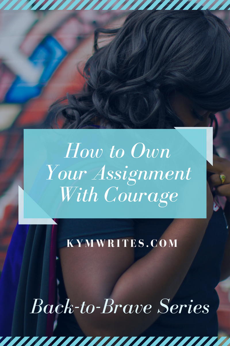 Back to Brave. Own your assignment with courage