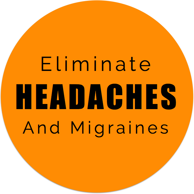Eliminate Headaches & Migraines