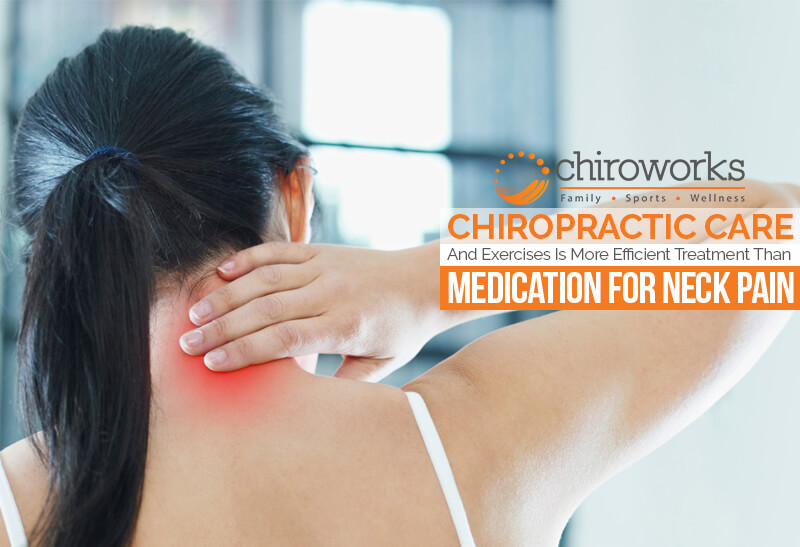 Chiropractic Care And Exercises Is More Efficient Treatment Than Medication For Neck.jpg