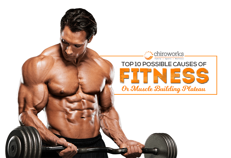 Top 10 Possible Causes Of Fitness Or Muscle Building Plateau