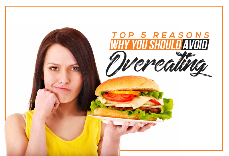 Top 5 Reasons Why You Should Avoid Overeating.jpg