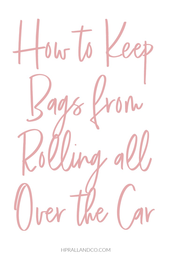 How to Keep Bags From Rolling all Over the Car from H.Prall & Co. | hprallandco.com