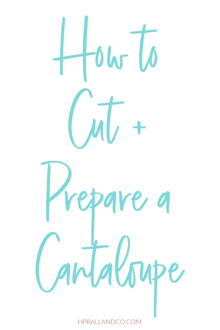 How to Cut + Prepare a Cantaloupe | HPrallandCo.com