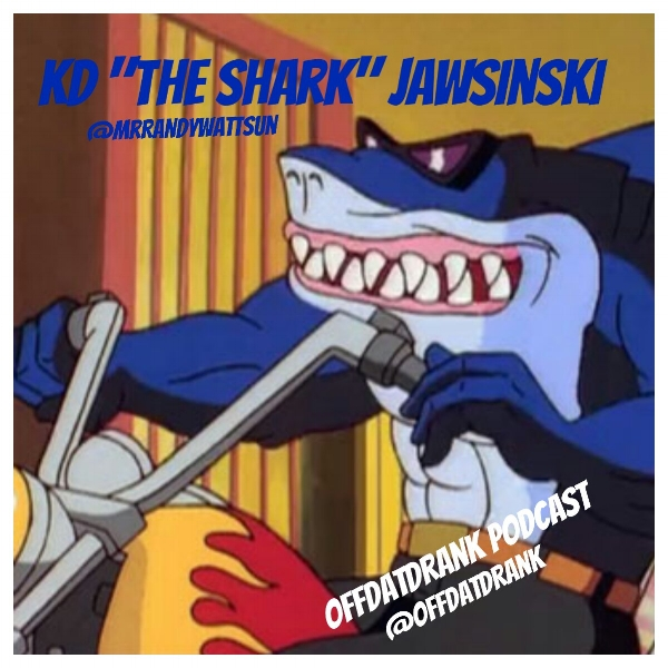 "KD ""the Shark"" Jawsinski"