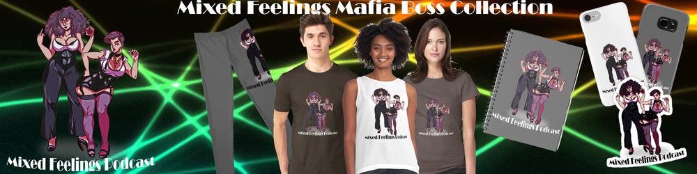"""Want some Mixed Feelings Podcast merch? Sure you do! Go to our page on Redbubble and pick you out somethin nice ;)  *P.S. We had to mark our page with """"Mature Content""""...so click on the little """"Mature Content: Hidden"""" thingy at the bottom to be able to see our stuff"""