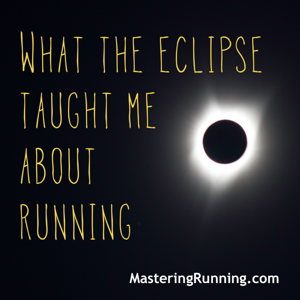What the eclipse taught me about running. Mastering Running