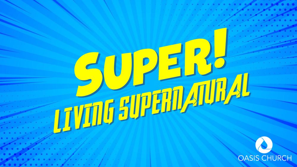 Super! Living Supernatural - 4-Week Series | 07/01-07/22
