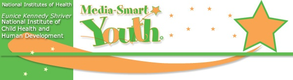 Media-Smart Youth: Eat, Think, and Be Active!® is an interactive after-school education program for youth ages 11 to 13. The curriculum is designed to empower young people to: Become aware of—and think critically about—media's role in influencing their nutrition and physical activity choices; Build skills that help them make informed decisions about being physically active and eating nutritious food in daily life; Establish healthy habits that will last into adulthood; Learn about media and create their own media products to educate their peers.   https://www.nichd.nih.gov/msy/about/Pages/default.aspx