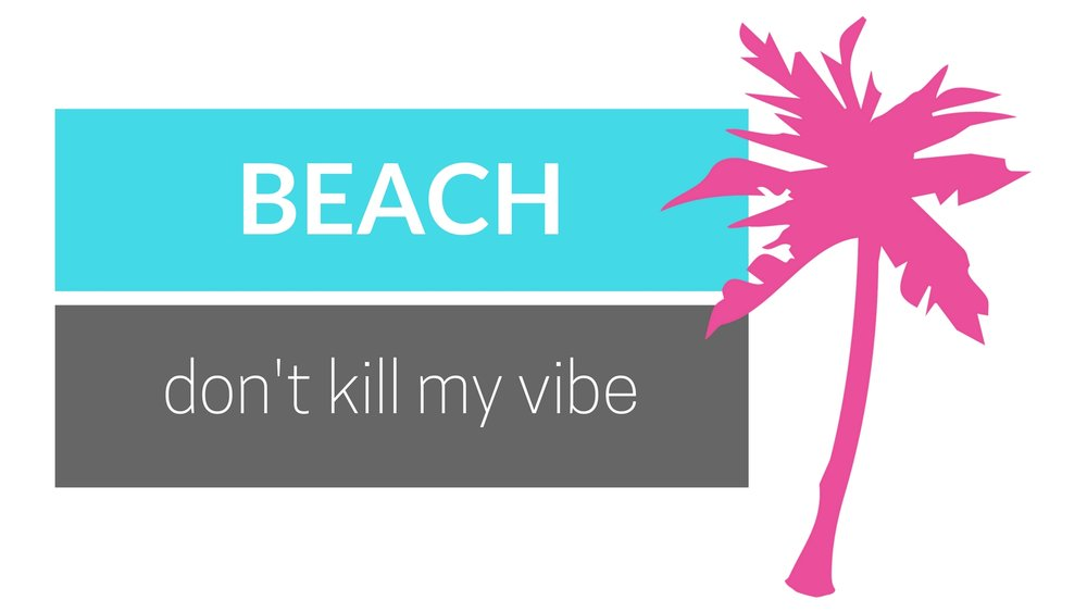 Beach Don't Kill My Vibe Wallpaper