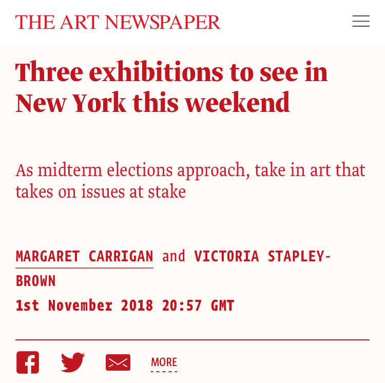 The Art Newspaper:  Three exhibitions to see in New York this weekend, by Margaret Carrigan and Victoria Stapley-Brown , November 1, 2018