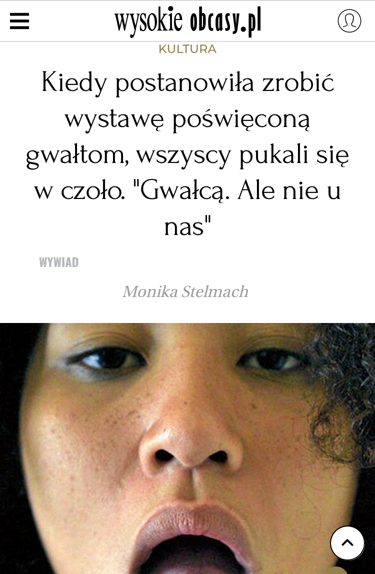 "Wysokie Obcasy (Poland):  Kiedy postanowila zrobic wystawe poswiecona gwaltom, wszyscy pukali sie w czolo. ""Gwalca. ale nie u nas,""  interview with Monika Fabijanska by Monika Stelmach, November 17,2018"