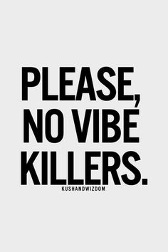 please no vibe killers