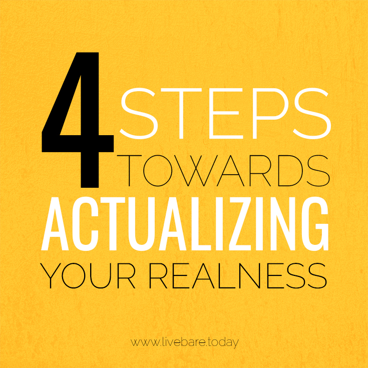 4 courageous Steps Towards Actualizing Your Realness
